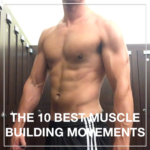 The 10 Best Muscle Building Movements of All Time. Ever.